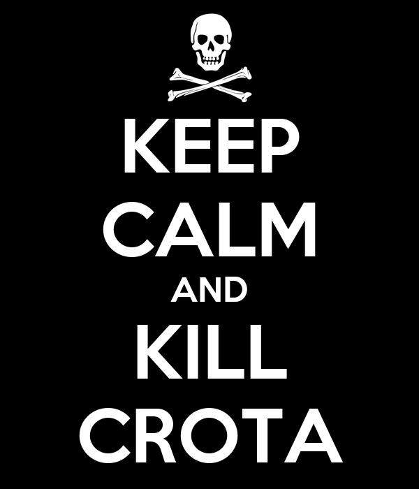 KEEP CALM AND KILL CROTA