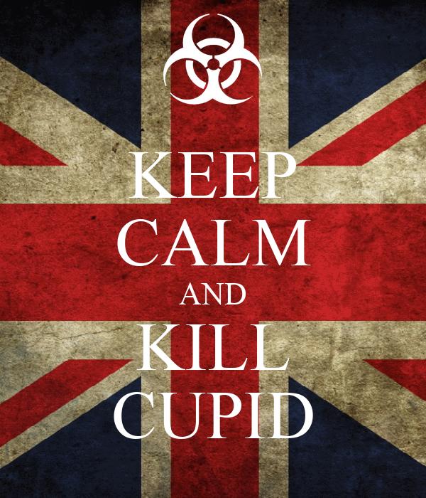 KEEP CALM AND KILL CUPID