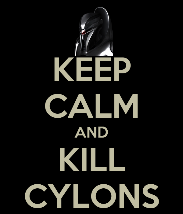 KEEP CALM AND KILL CYLONS