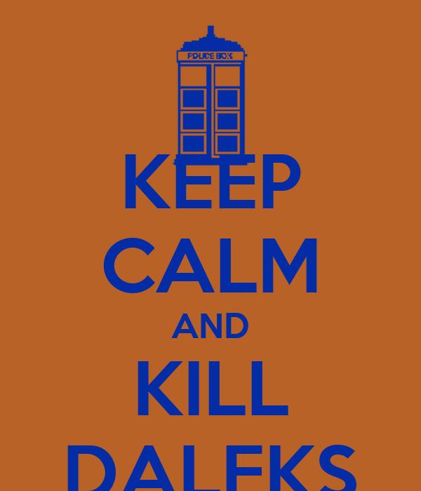 KEEP CALM AND KILL DALEKS