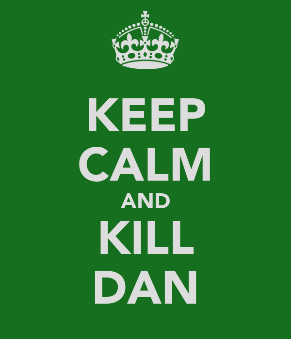 KEEP CALM AND KILL DAN