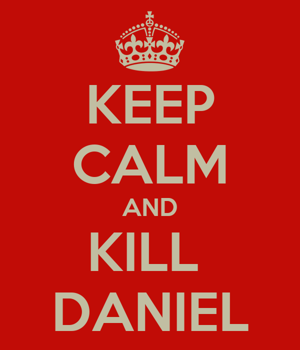 KEEP CALM AND KILL  DANIEL