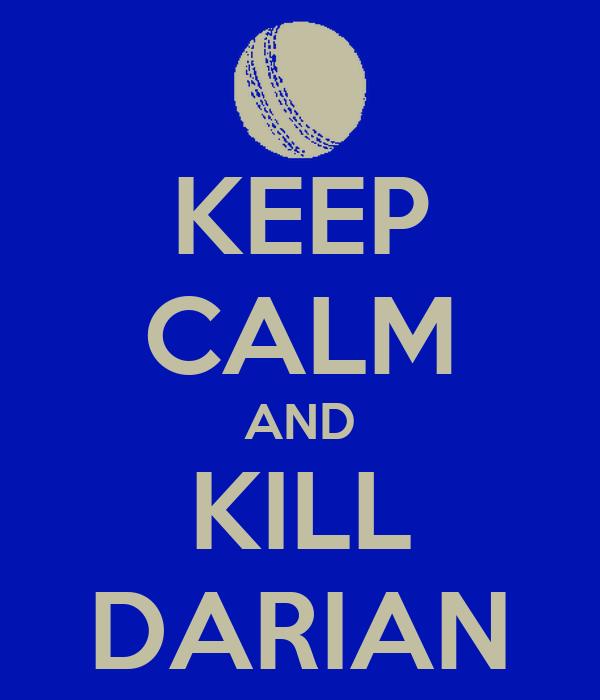 KEEP CALM AND KILL DARIAN