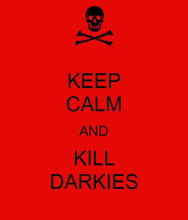 KEEP CALM AND KILL DARKIES