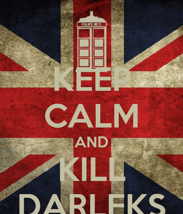 KEEP CALM AND KILL DARLEKS