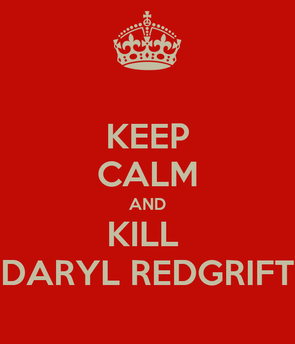 KEEP CALM AND KILL  DARYL REDGRIFT