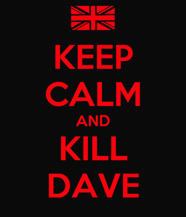 KEEP CALM AND KILL DAVE