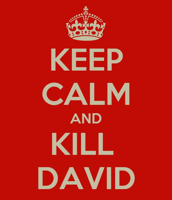 KEEP CALM AND KILL  DAVID