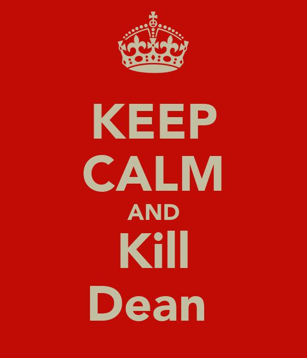 KEEP CALM AND Kill Dean