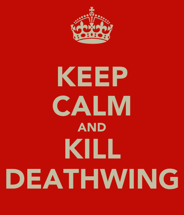 KEEP CALM AND KILL DEATHWING