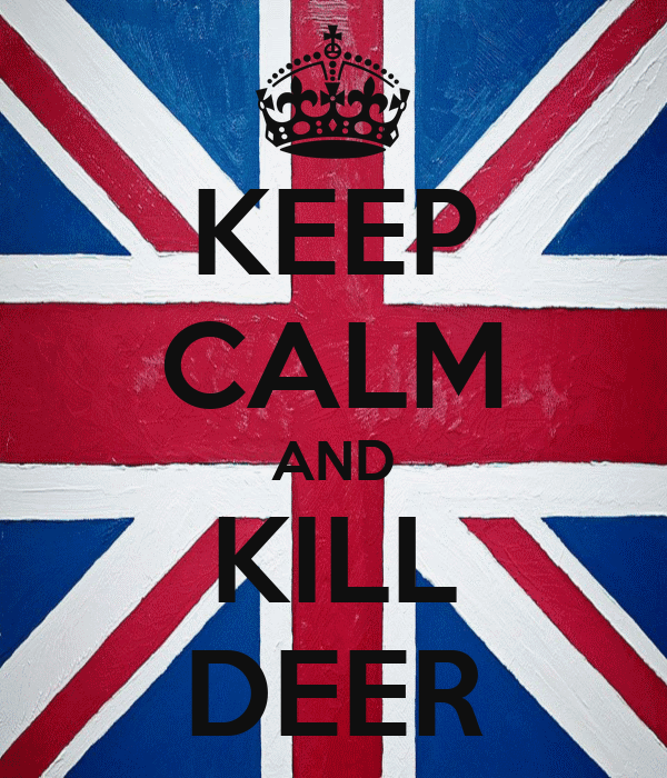 KEEP CALM AND KILL DEER