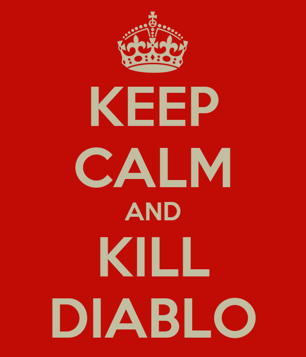 KEEP CALM AND KILL DIABLO