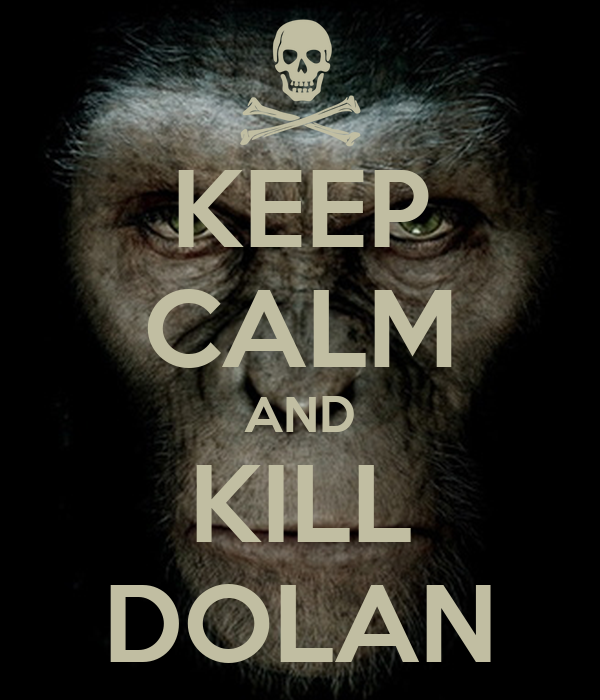 KEEP CALM AND KILL DOLAN