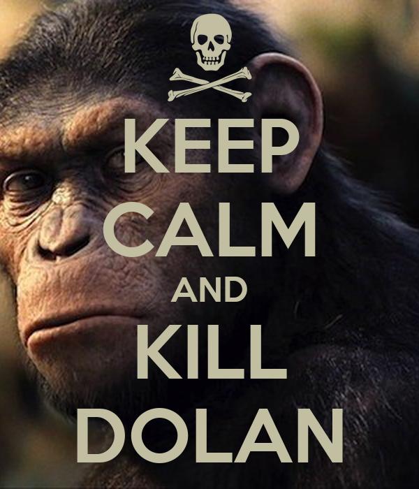 KEEP CALM AND KILL DOLAN