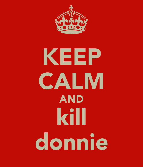 KEEP CALM AND kill donnie