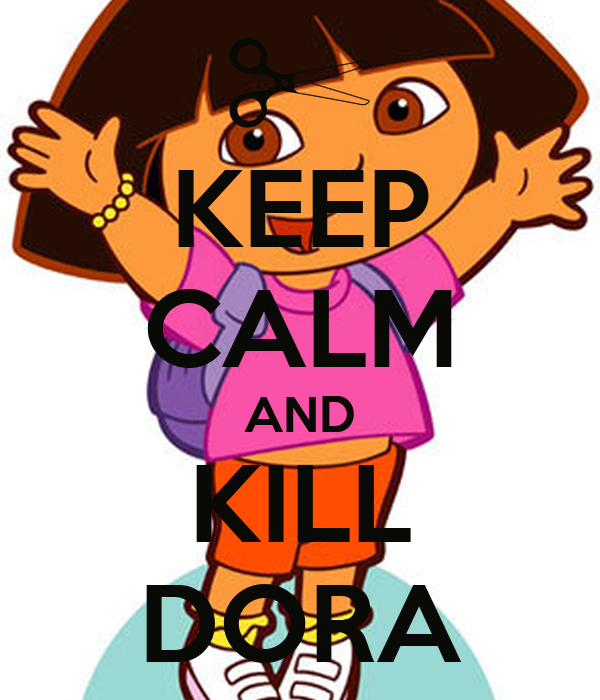 KEEP CALM AND KILL DORA