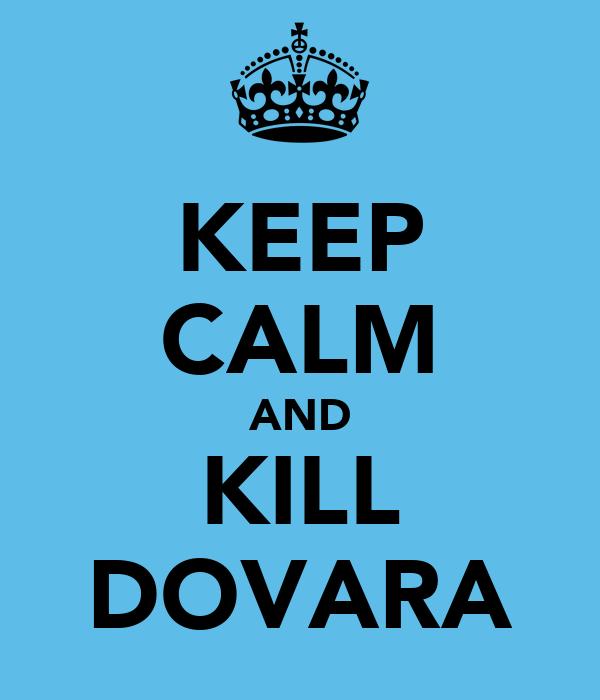 KEEP CALM AND KILL DOVARA