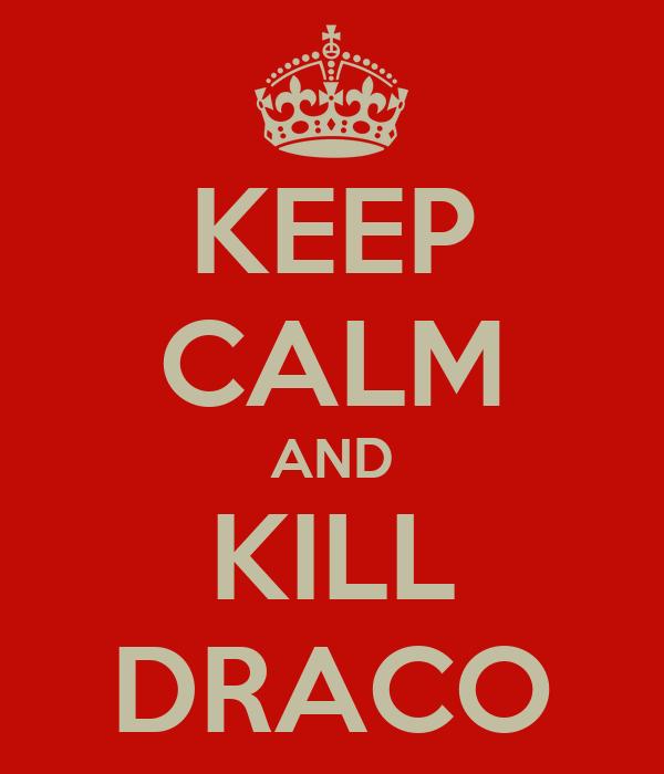 KEEP CALM AND KILL DRACO