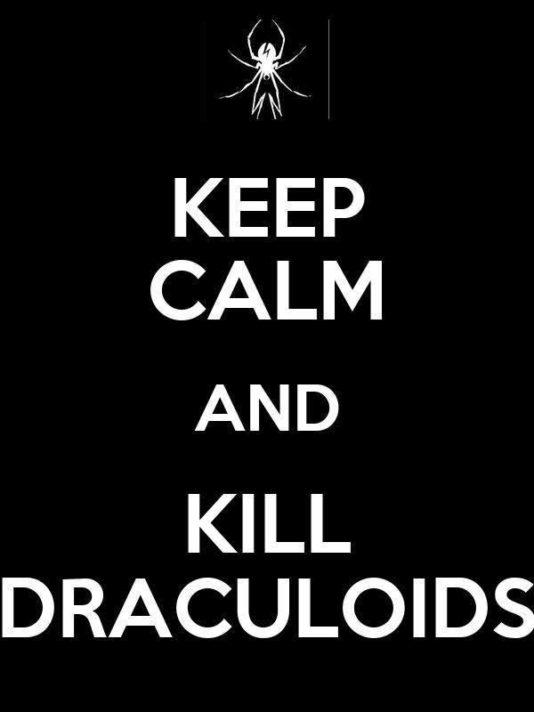KEEP CALM AND KILL DRACULOIDS