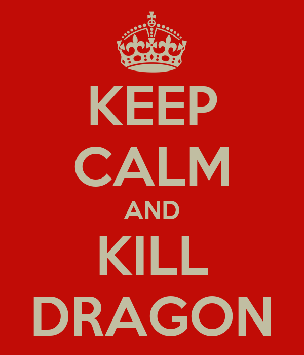 KEEP CALM AND KILL DRAGON