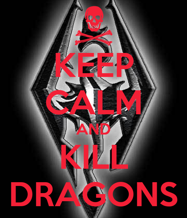 KEEP CALM AND KILL DRAGONS