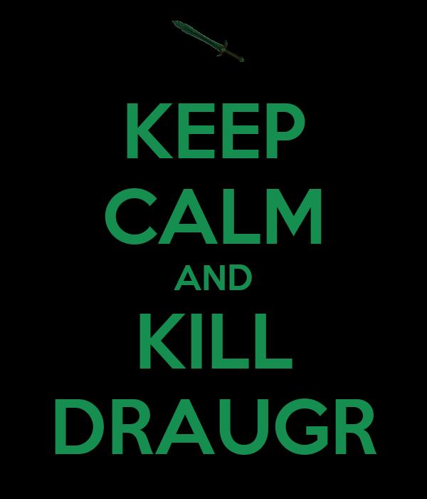 KEEP CALM AND KILL DRAUGR