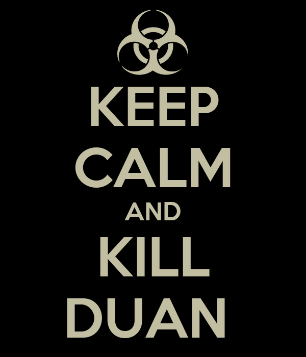 KEEP CALM AND KILL DUAN