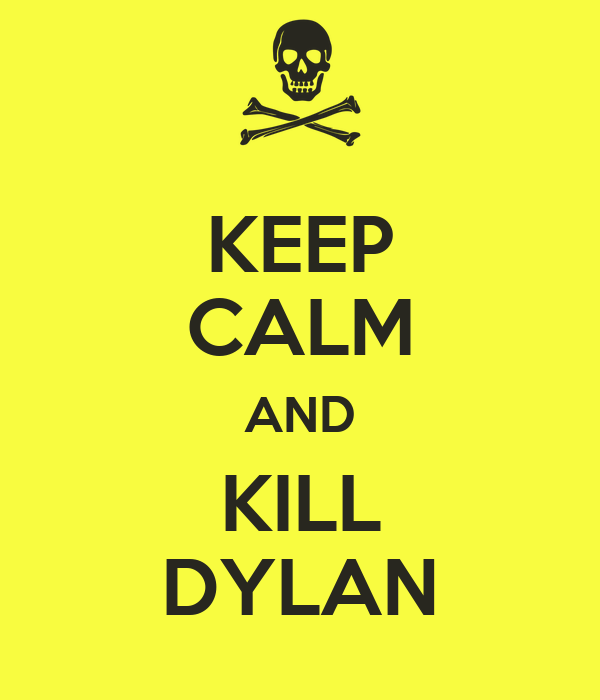 KEEP CALM AND KILL DYLAN