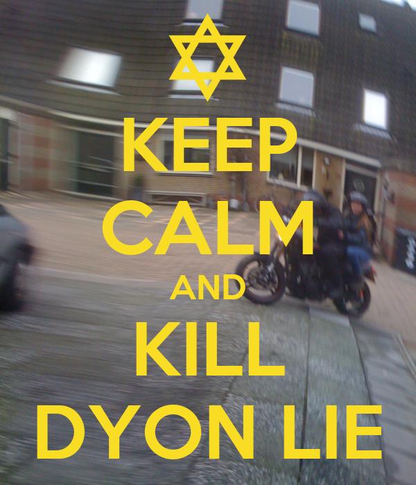 KEEP CALM AND KILL DYON LIE