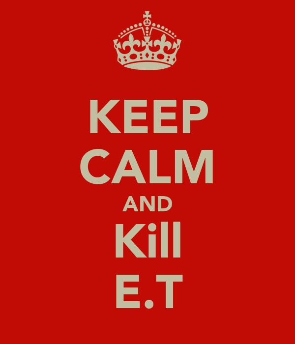 KEEP CALM AND Kill E.T