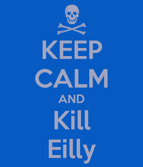 KEEP CALM AND Kill Eilly