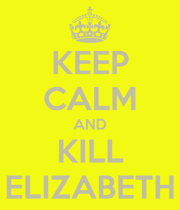 KEEP CALM AND KILL ELIZABETH
