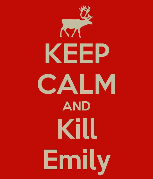 KEEP CALM AND Kill Emily