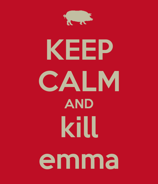 KEEP CALM AND kill emma