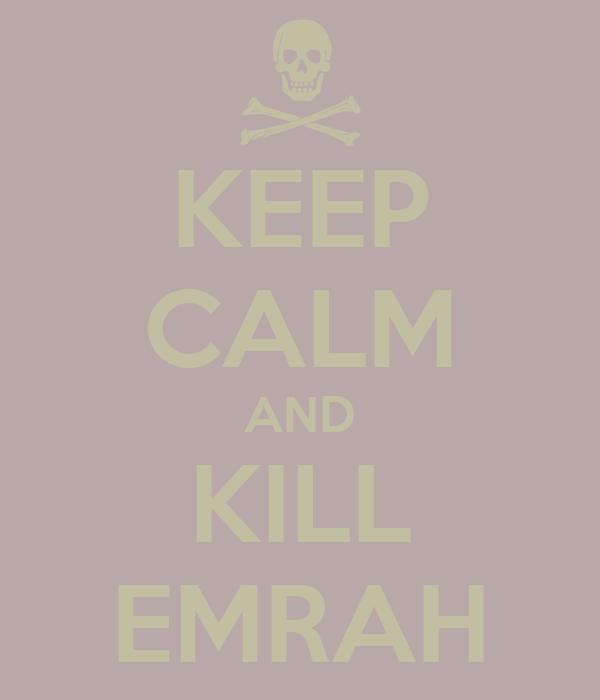KEEP CALM AND KILL EMRAH
