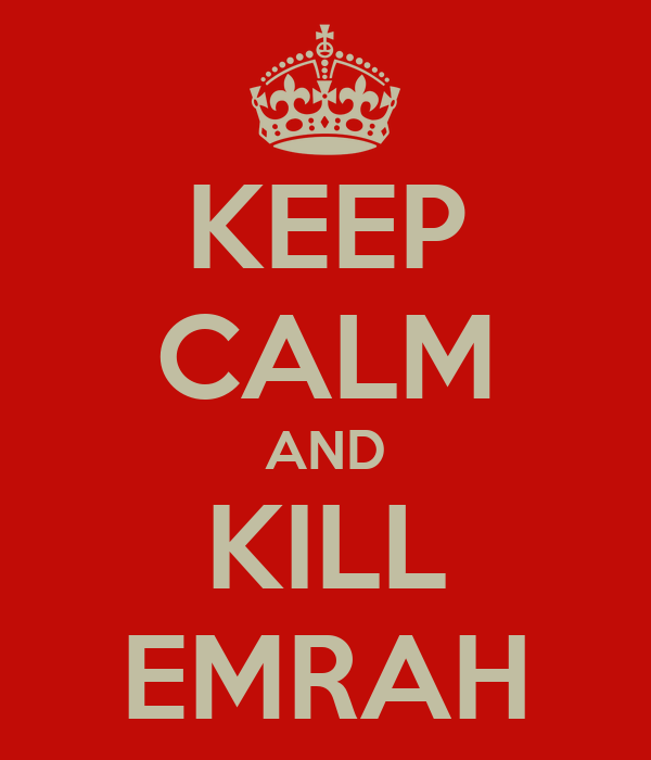 KEEP CALM AND KILL EMRAH