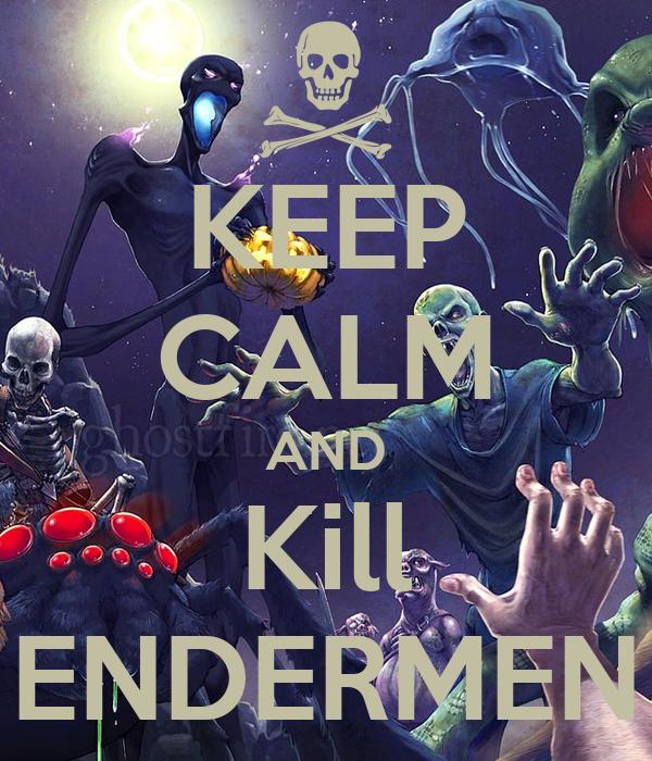 KEEP CALM AND Kill ENDERMEN