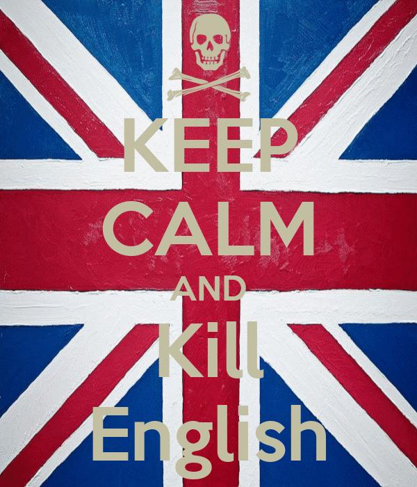 KEEP CALM AND Kill English