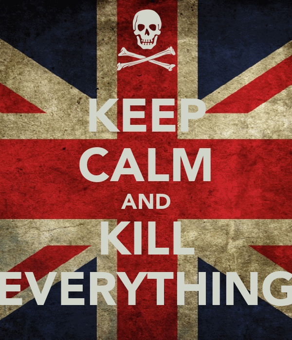 KEEP CALM AND KILL EVERYTHING