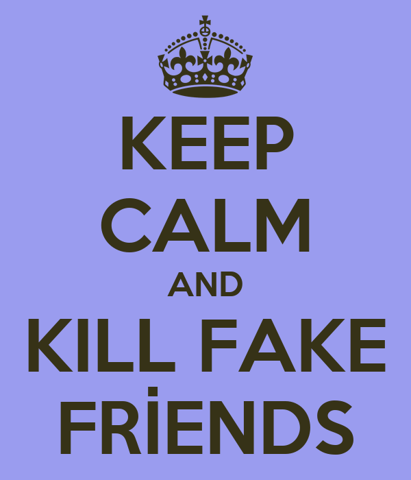 KEEP CALM AND KILL FAKE FRİENDS
