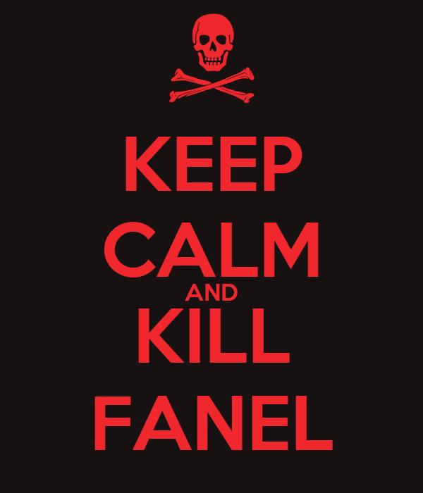 KEEP CALM AND KILL FANEL