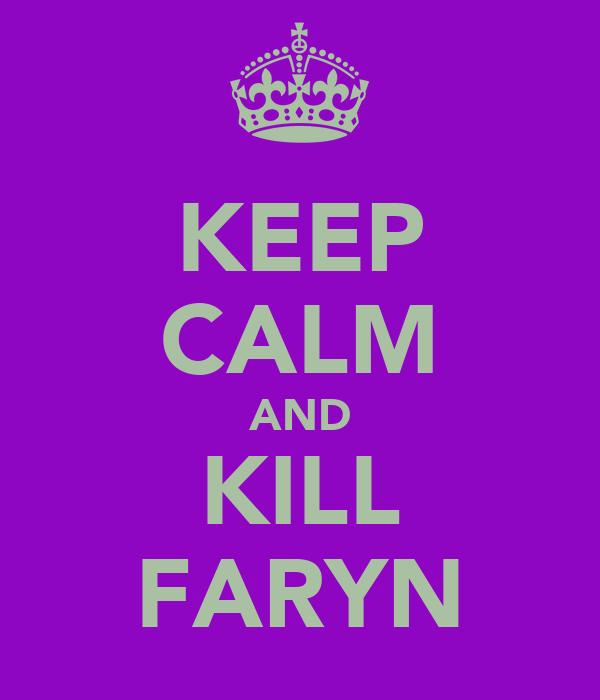 KEEP CALM AND KILL FARYN