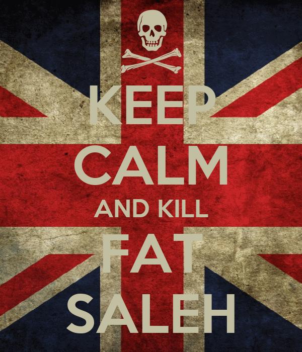 KEEP CALM AND KILL FAT SALEH