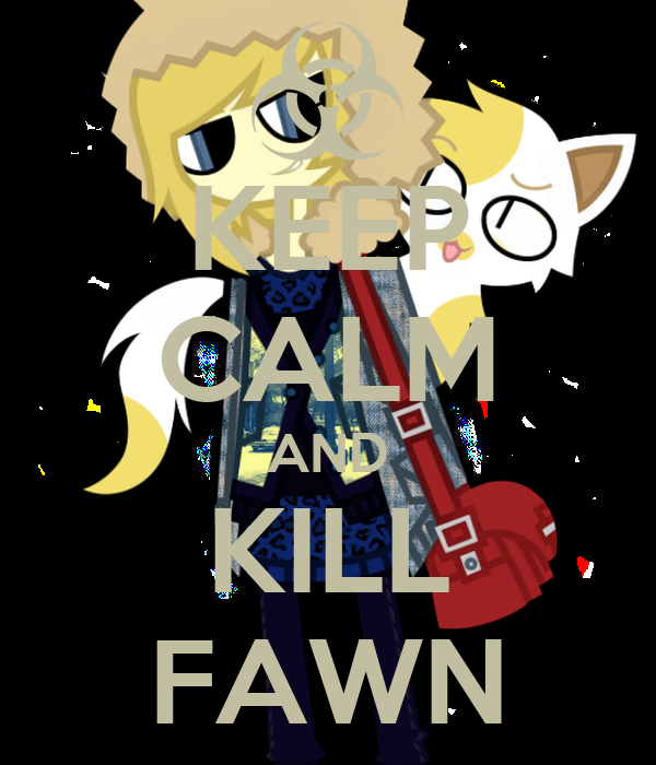KEEP CALM AND KILL FAWN