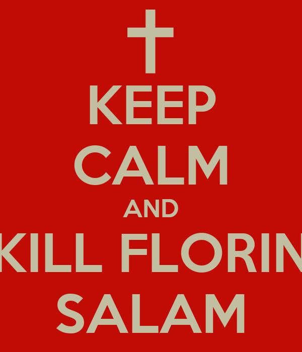 KEEP CALM AND KILL FLORIN SALAM