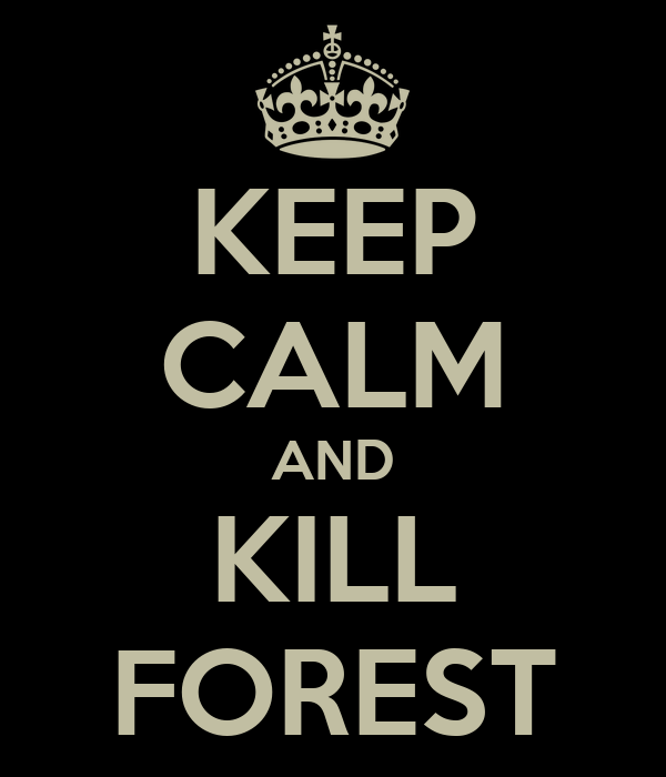 KEEP CALM AND KILL FOREST