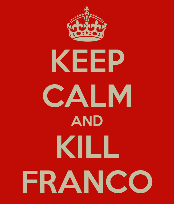 KEEP CALM AND KILL FRANCO