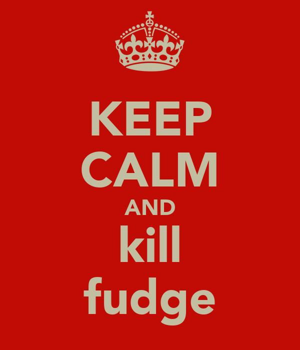KEEP CALM AND kill fudge