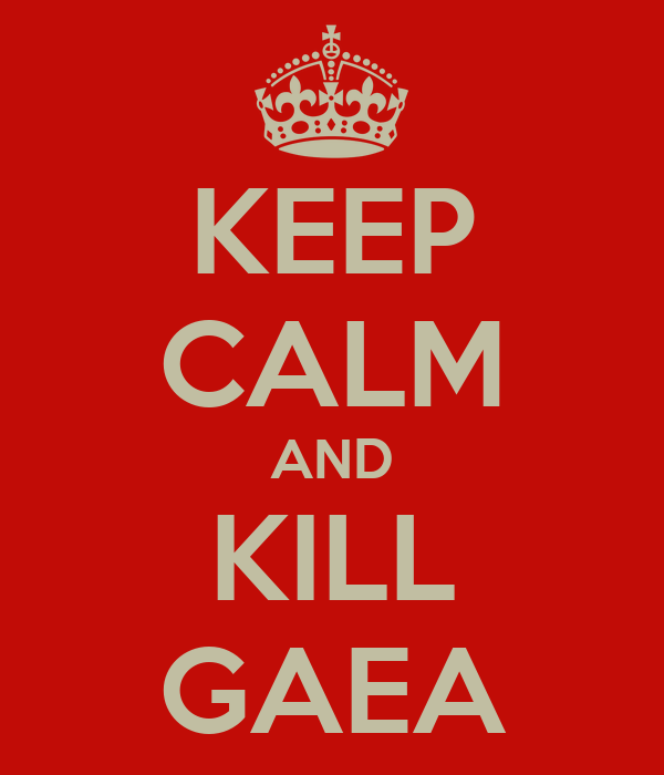 KEEP CALM AND KILL GAEA