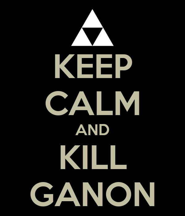 KEEP CALM AND KILL GANON